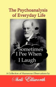 The Psychoanalysis of Everyday Life - Sometimes I Pee When I Laugh
