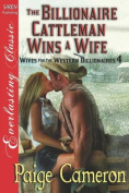 The Billionaire Cattleman Wins a Wife [Wives for the Western Billionaires 4]