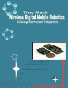 Wireless Digital Mobile Robotics - A College Curriculum Perspective