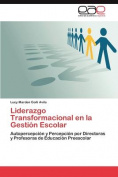 Liderazgo Transformacional En La Gestion Escolar [Spanish]