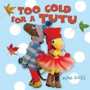 Too Cold for a Tutu