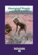 Aboriginal People and Their Plants  [Large Print]