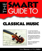 The Smart Guide to Classical Music