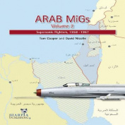 Arab MiGs: Supersonic Fighters, 1956-1967