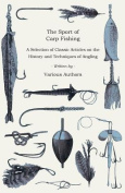 The Sport of Carp Fishing - A Selection of Classic Articles on the History and Techniques of Angling