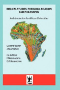 Biblical Studies, Theology, Religion and Philosophy. an Introduction for African Universities