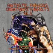 Fantastic, Fabulous Creatures & Beasts, Vol. 2