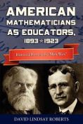 American Mathematicians as Educators, 1893--1923