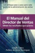 El Manual del Director de Ventas Obt N Los Resultados Que Quieres. Un Enfoque Paso a Paso Para Cada Parte de La Administraci N de Ventas