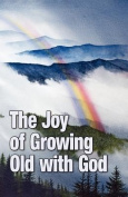 The Joy of Growing Old with God