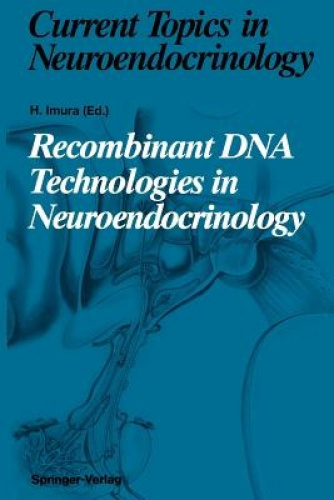 Recombinant DNA Technologies in Neuroendocrinology (Current Topics in Neuroendoc