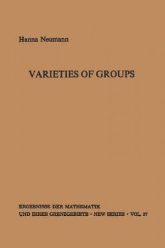 Varieties of Groups (Ergebnisse der Mathematik und Ihrer Grenzgebiete. 2. Folge)