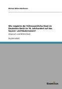 Wie Reagierte Der Fruhneuzeitliche Staat Im Deutschen Reich Im 18. Jahrhundert Auf Das Gauner- Und Rauberwesen? [GER]