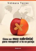 C Mo Ser Muy Cabr N(a) Para Recuperar a Tu Ex Pareja [Spanish]