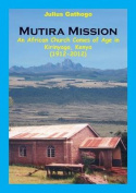 Mutira Mission. an African Church Comes of Age in Kirinyaga, Kenya