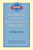 The Uncertain Future of American Politics, 1940 to 1973
