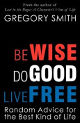 Be Wise, Do Good, Live Free