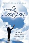 La Oracion Fuente de Fortaleza Para La Vida [Spanish]