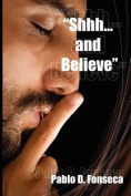 Shhhhh and Believe