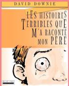 Les Histoires Terribles Que M'a Raconte Mon Pere [FRE]