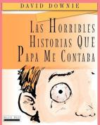 Las Horribles Historias Que Papa Me Contaba [Spanish]