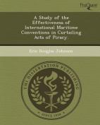 A Study of the Effectiveness of International Maritime Conventions in Curtailing Acts of Piracy.