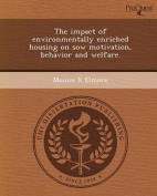 The Impact of Environmentally Enriched Housing on Sow Motivation, Behavior and Welfare.