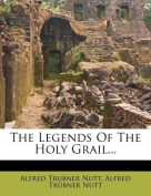The Legends of the Holy Grail...