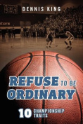 Refuse to Be Ordinary