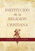 Institucion de La Religion Cristiana = Institutes of the Christian Religion [Spanish]