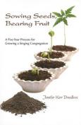 Sowing Seeds, Bearing Fruit