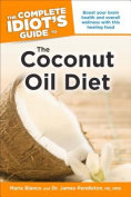 The Complete Idiot's Guide to the Coconut Oil Diet (Complete Idiot's Guides