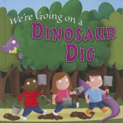 We're Going on a Dinosaur Dig (Little Birdie Books