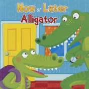 Now or Later Alligator