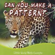 Can You Make a Pattern? (Little World Math