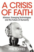 A Crisis of Faith - Atheism, Emerging Technologies and the Future of Humanity