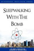 Sleepwalking with the Bomb