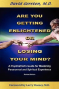 Are You Getting Enlightened or Are You Going Crazy? a Psychiatrist's Guide for Mastering Paranormal and Spiritual Experience.