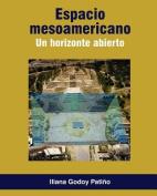 Espacio Mesoamericano. Un Horizonte Abierto [Spanish]