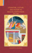 Literature, Culture and History in Mughal North India, 1550-1800