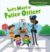 Let's Meet a Police Officer (Cloverleaf Books