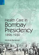 Health Care in Bombay Presidency,1896-1930