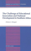 The Challenge of Educational Innovation and National Development in Southern Africa (American University Studies Series 14