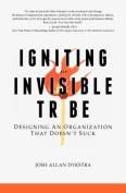 Igniting the Invisible Tribe Designing an Organization That Doesn't Suck