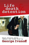 Life, Death and Detention