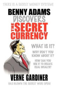 Benny Adams Discovers The Secret Currency