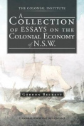 A Collection of Essays on the Colonial Economy of N.S.W.