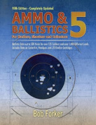 Ammo & Ballistics 5  : For Hunters, Shooters, and Collectors