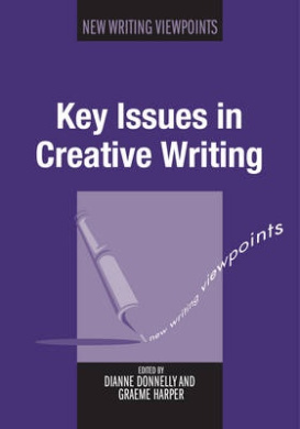 Key Issues in Creative Writing (New Writing Viewpoints)