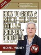 How To Grow A Multi-Million Dollar Property Portfolio 4/e